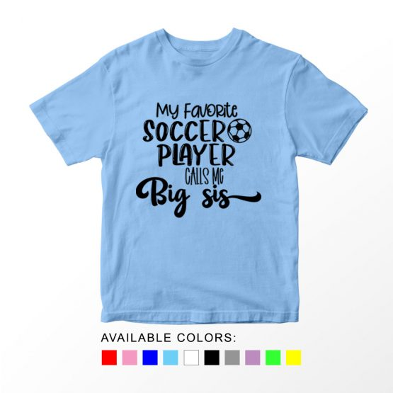 T-Shirt My Favorite Soccer Player Calls Me Big Sis by Clotee.com Aesthetic Clothing