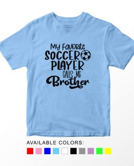 T-Shirt Kids Sport My Favorite Soccer Player Calls Me Brother by Clotee.com Aesthetic Clothing