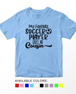 T-Shirt Kids Sport My Favorite Soccer Player Calls Me Cousin by Clotee.com Aesthetic Clothing