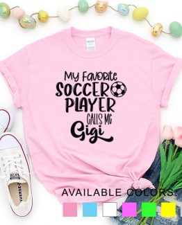 T-Shirt My Favorite Soccer Player Calls Me Gigi by Clotee.com Aesthetic Clothing