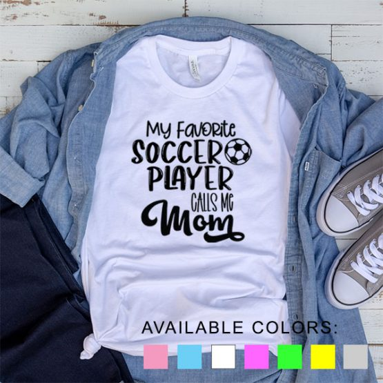 T-Shirt My Favorite Soccer Player Calls Me Mom by Clotee.com Aesthetic Clothing