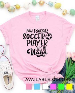 T-Shirt My Favorite Soccer Player Calls Me Nana by Clotee.com Aesthetic Clothing