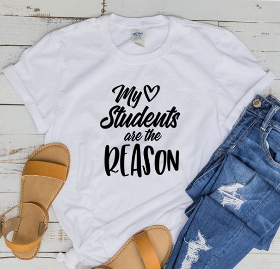 T-Shirt My Students Are The Reason by Clotee.com Aesthetic Clothing