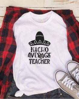 T-Shirt Nacho Average Teacher by Clotee.com Aesthetic Clothing