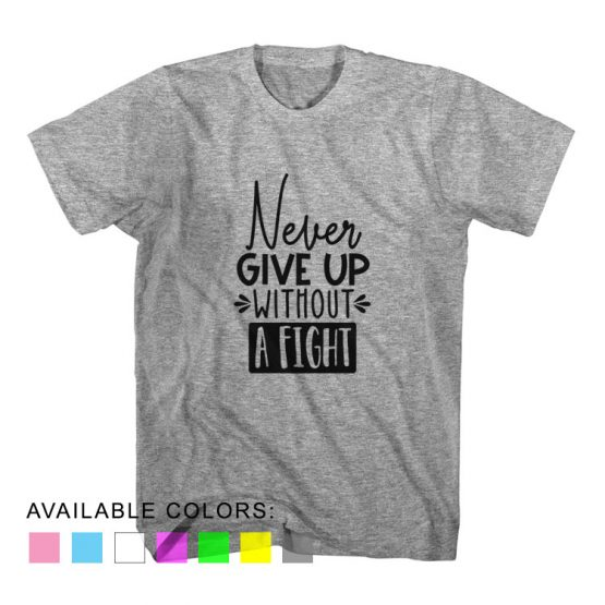 T-Shirt Never Give Up Without A Fight by Clotee.com Aesthetic Clothing