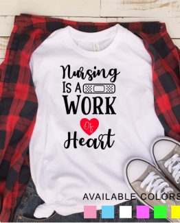 T-Shirt Nursing Is A Work Of Heart by Clotee.com Tumblr Aesthetic Clothing