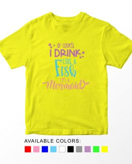 T-Shirt Kids Of Course I Drink Like A Fish Im A Mermaid by Clotee.com Aesthetic Clothing