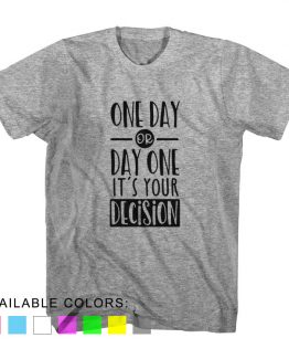 T-Shirt One Day Or Day One It's Your Decision by Clotee.com Aesthetic Clothing