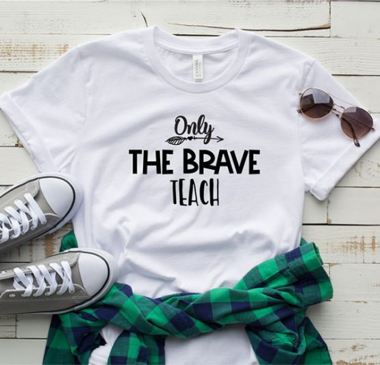 T-Shirt Only The Brave Teach by Clotee.com Aesthetic Clothing
