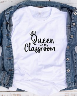 T-Shirt Queen Of My Classroom by Clotee.com Aesthetic Clothing