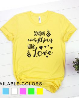 T-Shirt Chef Season Everything With Love by Clotee.com Tumblr Aesthetic Clothing