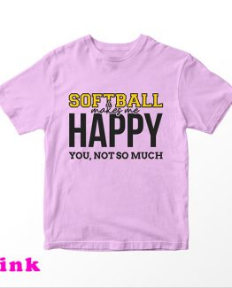 T-Shirt Kids Softball Makes Me Happy You Not So Much by Clotee.com Aesthetic Clothing