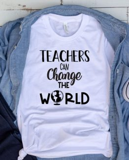 T-Shirt Teachers Can Change The World by Clotee.com Aesthetic Clothing