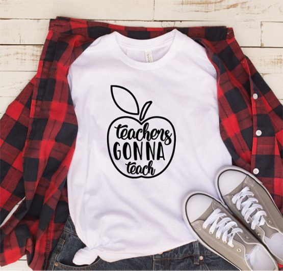 T-Shirt Teachers Gonna Teach by Clotee.com Aesthetic Clothing