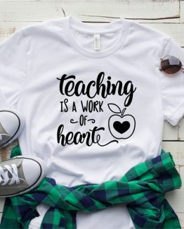 T-Shirt Teaching Is A Work Of Heart by Clotee.com Aesthetic Clothing