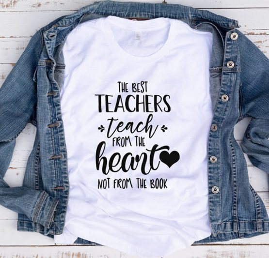T-Shirt The Best Teachers Teach From by Clotee.com Aesthetic Clothing