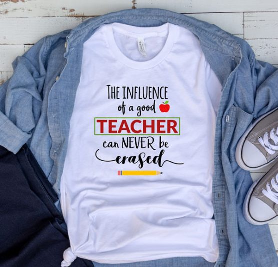 T-Shirt The Influence Of A Good Teacher Can Never Be Erased by Clotee.com Aesthetic Clothing
