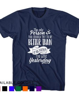T-Shirt The Only Person You Should Try To Be Better Than Yesterday by Clotee.com Aesthetic Clothing