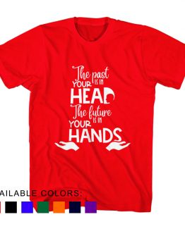 T-Shirt The Past Is In Your Head The Future Is In Your Hands by Clotee.com Aesthetic Clothing
