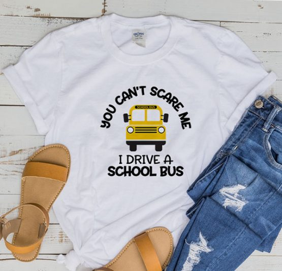 T-Shirt You Can't Scare Me I Drive A School Bus by Clotee.com Aesthetic Clothing