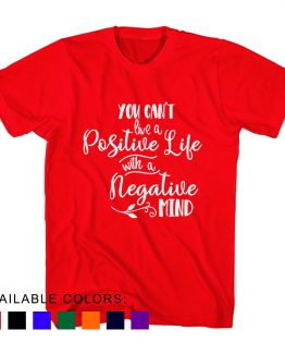 T-Shirt You Can't Live A Positive Life With A Negative Mind by Clotee.com Aesthetic Clothing