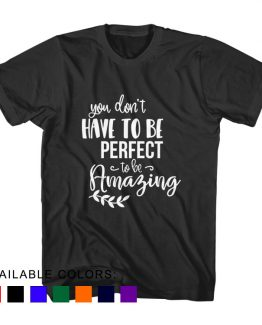 T-Shirt You Don't Have To Be Perfect To Be Amazing by Clotee.com Aesthetic Clothing