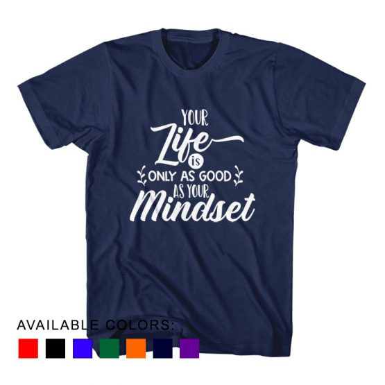 T-Shirt Your Life Is Only As Good As Your Mindset by Clotee.com Aesthetic Clothing